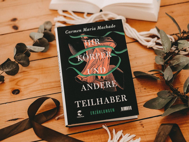 Rezension Carmen Maria Machado – Ihr Körper und andere Teilhaber